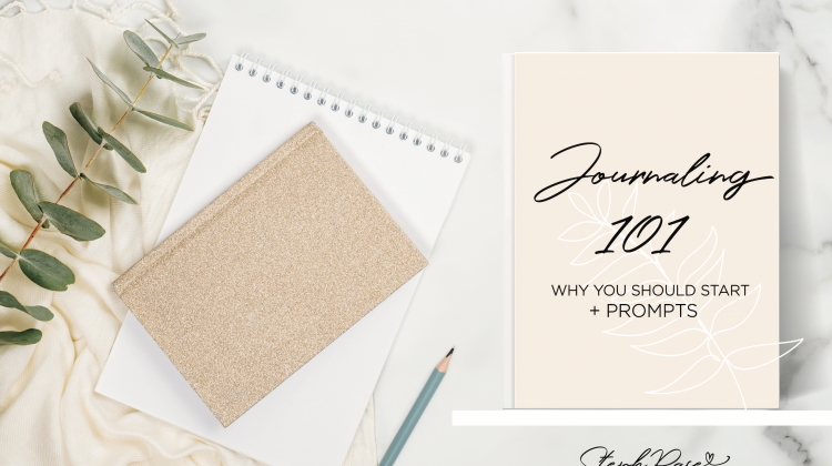 Journaling 101: How to Start and Why + Journal Prompts!